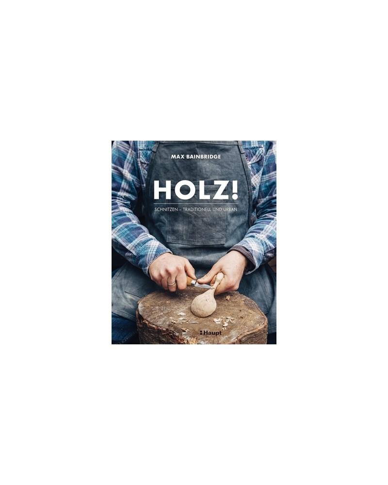 HOLZ! Schnitzen - Traditionell und Urban