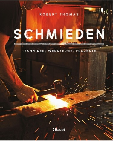 Schmieden - Techniken, Werkzeuge, Projekte